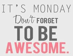be awesome on monday