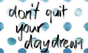 dont quit daydream