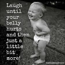 laugh until belly hurts then laugh more