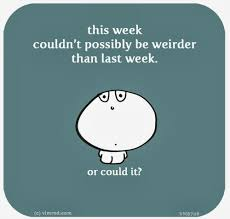 week weirder could it
