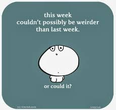 week weirder could it