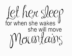let her sleep she move mtns