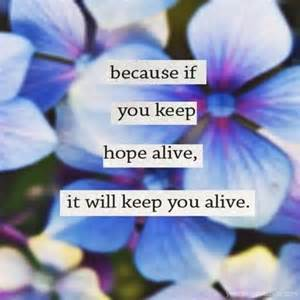 keep hope alive keeps you alive