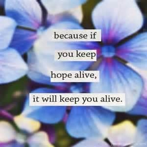 keep hope alive keeps you alive