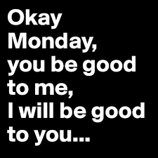 monday be good