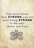 never know how strong u r until its only choice