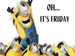 oh its friday minion