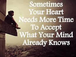 sometimes heart needs time to accept