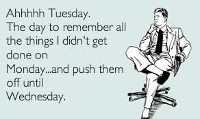ahh tuesday do what i forgot mon